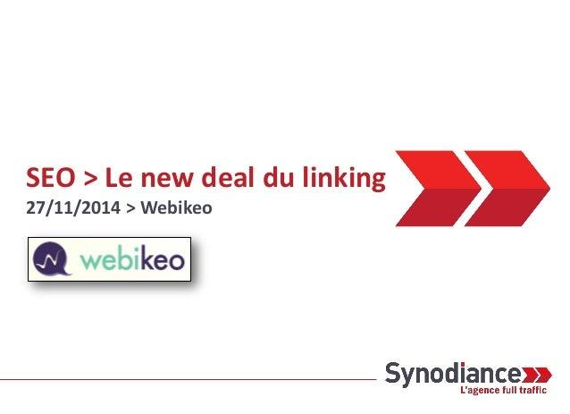 SEO > Le new deal du linking  27/11/2014 > Webikeo