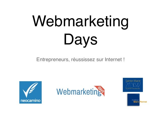Webmarketing  Days  Entrepreneurs, réussissez sur Internet !