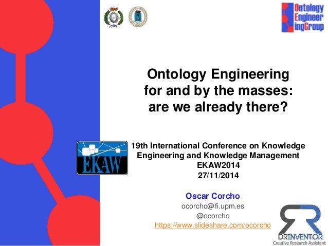 Ontology Engineering for and by the masses: are we already there? 19th International Conference on Knowledge Engineering a...