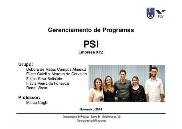 Gerenciamento de Programas  PSI  Empresa XYZ  Grupo:  Débora de Matos Campos Almeida  Eliete Guizilini Moreira de Carvalho...