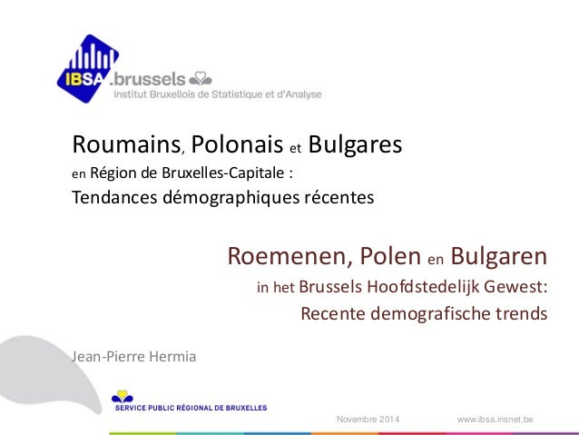 27 novembre 2014  ‹N°›  www.ibsa.irisnet.be  Novembre 2014  Roumains, Polonais et Bulgares  en Région de Bruxelles-Capital...