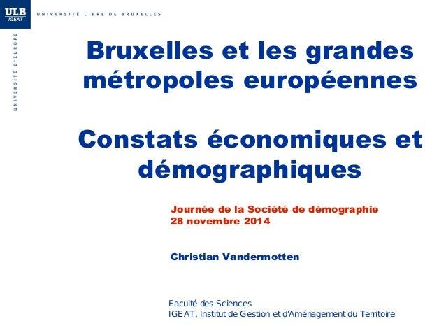 Bruxelles et les grandes  métropoles européennes  Constats économiques et  démographiques  Journée de la Société de démogr...