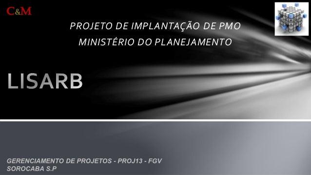 PROJETO DE IMPLANTAÇÃO DE PMO  MINISTÉRIO DO PLANEJAMENTO  C&M