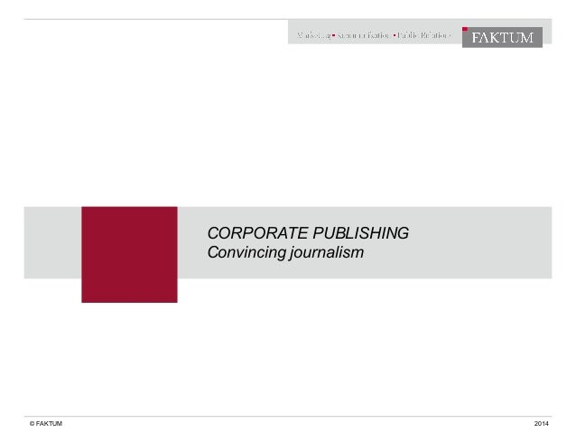 CORPORATE PUBLISHING Convincing journalism © FAKTUM 2014