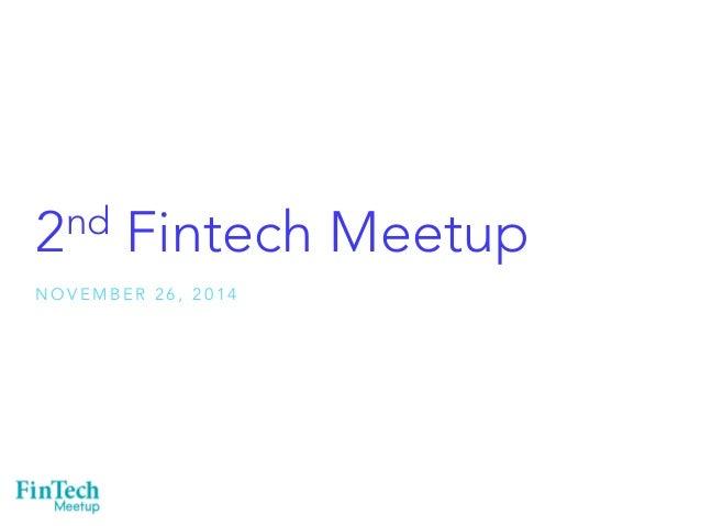 2nd Fintech Meetup  NOVEMBER 26, 2014