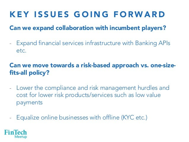KEY ISSUES GOING FORWARD  Can we expand collaboration with incumbent players?  - Expand financial services infrastructure ...