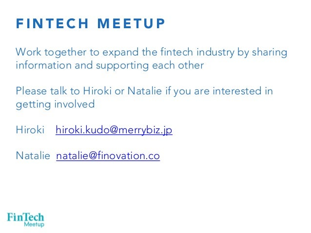 FINTECH MEETUP  Work together to expand the fintech industry by sharing  information and supporting each other  Please tal...