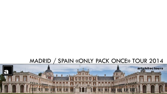 MADRID / SPAIN «ONLY PACK ONCE» TOUR 2014 artchitectours