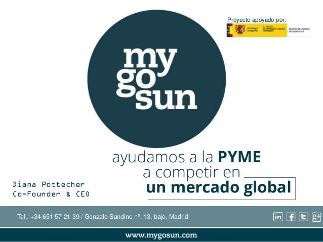 g+  Diana Pottecher  Co-Founder & CEO  Tel.: +34 651 57 21 39 / Gonzalo Sandino nº. 13, bajo. Madrid  Proyecto apoyado por...