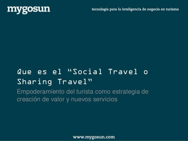 """Que es el """"Social Travel o Sharing Travel""""  Empoderamiento del turista como estrategia de creación de valor y nuevos servi..."""