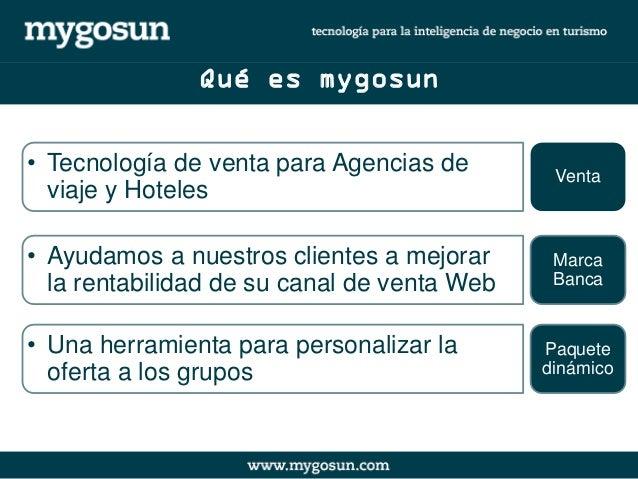 Qué es mygosun  •Tecnología de venta para Agencias de viaje y Hoteles  •Ayudamos a nuestros clientes a mejorar la rentabil...