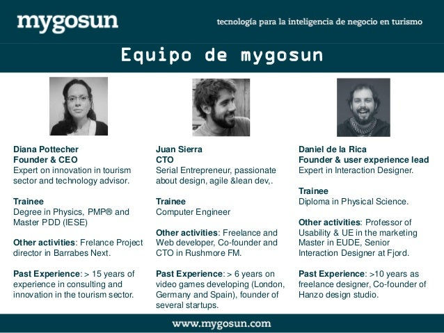 Equipo de mygosun  Diana Pottecher  Founder & CEO  Expert on innovation in tourism sector and technology advisor.  Trainee...