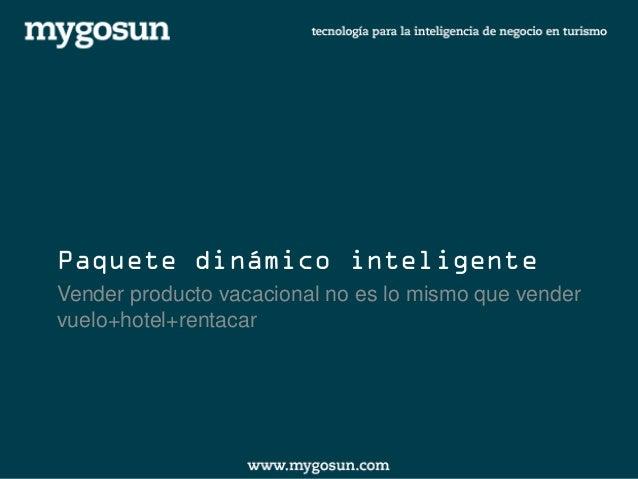 Paquete dinámico inteligente  Vender producto vacacional no es lo mismo que vender vuelo+hotel+rentacar