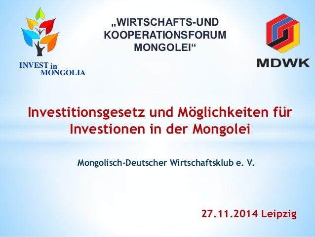 """27.11.2014 Leipzig Mongolisch-Deutscher Wirtschaftsklub e. V. """"WIRTSCHAFTS-UND KOOPERATIONSFORUM MONGOLEI"""" Investitionsges..."""