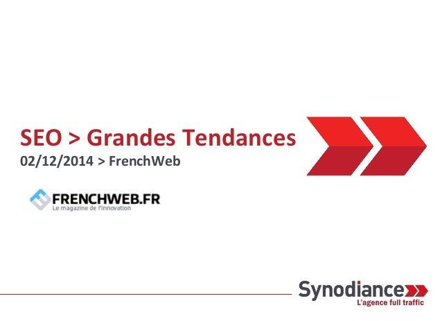 SEO > Grandes Tendances 02/12/2014 > FrenchWeb