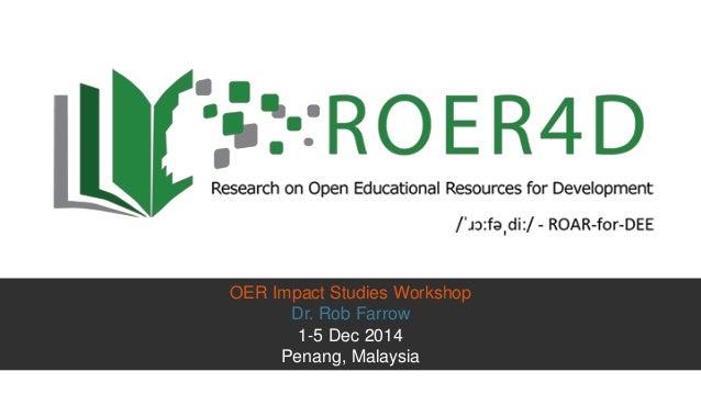 Menu/title will go here OER Impact Studies Workshop Dr. Rob Farrow 1-5 Dec 2014 Penang, Malaysia