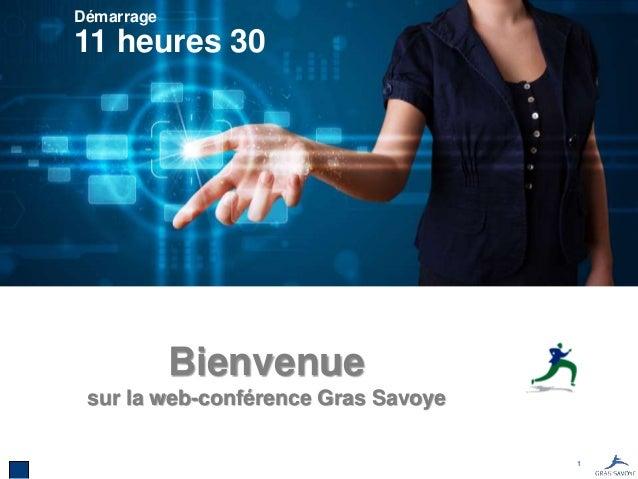 1 Bienvenue sur la web-conférence Gras Savoye 11 heures 30 Démarrage