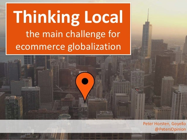 Thinking Local  the main challenge for  ecommerce globalization  Peter Horsten, Goyello  @PetersOpinion