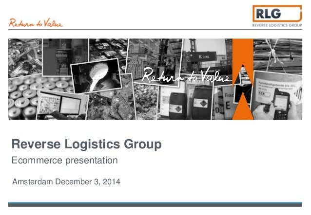 Reverse Logistics Group  Ecommerce presentation  Amsterdam December 3, 2014