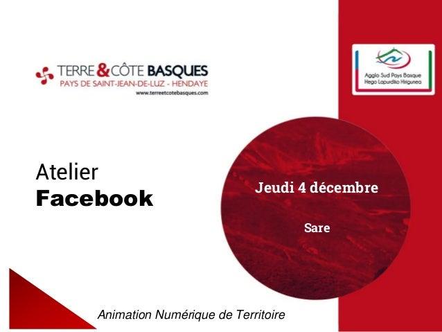 Modifiez le style du titre  Modifiez le style des sous-titres du masque  08/12/2014  1  Atelier Facebook  Animation Numéri...