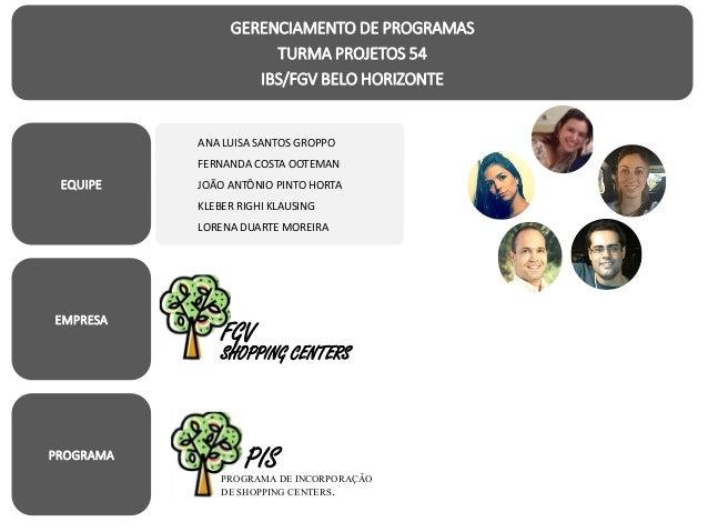 GERENCIAMENTO DE PROGRAMAS TURMA PROJETOS 54 IBS/FGV BELO HORIZONTE EQUIPE ANA LUISA SANTOS GROPPO FERNANDA COSTA OOTEMAN ...