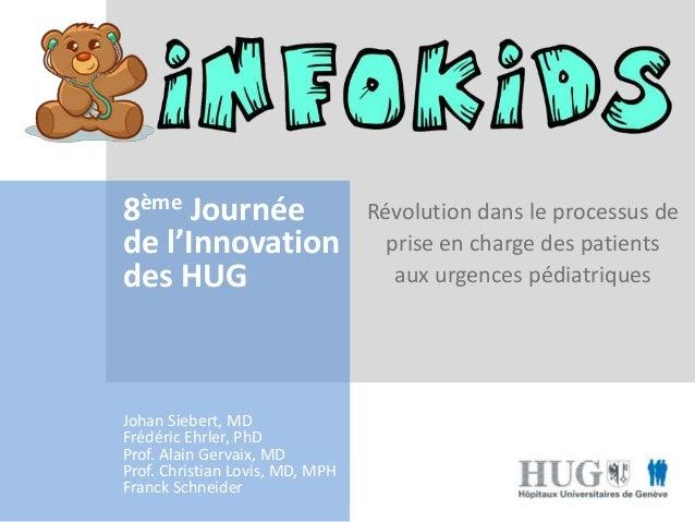 8ème Journée  de l'Innovation  des HUG  Johan Siebert, MD  Frédéric Ehrler, PhD  Prof. Alain Gervaix, MD  Prof. Christian ...