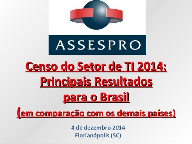 Censo do Setor de TI 2014:Censo do Setor de TI 2014: Principais ResultadosPrincipais Resultados para o Brasilpara o Brasil...