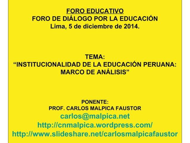 """FORO EDUCATIVO  FORO DE DIÁLOGO POR LA EDUCACIÓN  Lima, 5 de diciembre de 2014.  TEMA:  """"INSTITUCIONALIDAD DE LA EDUCACIÓN..."""