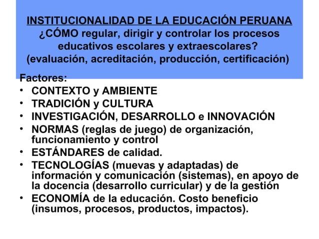 INSTITUCIONALIDAD DE LA EDUCACIÓN PERUANA  ¿CÓMO regular, dirigir y controlar los procesos  educativos escolares y extraes...