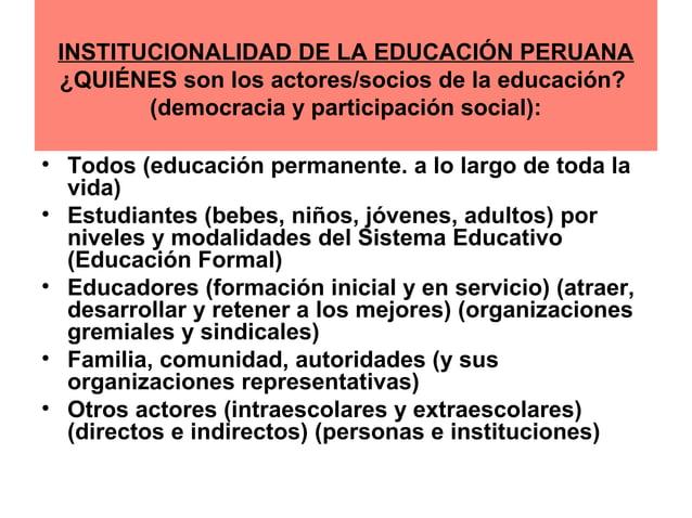 INSTITUCIONALIDAD DE LA EDUCACIÓN PERUANA  ¿QUIÉNES son los actores/socios de la educación?  (democracia y participación s...