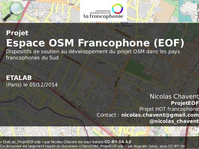 Projet  Espace OSM Francophone (EOF)  Dispositifs de soutien au développement du projet OSM dans les pays  francophones du...
