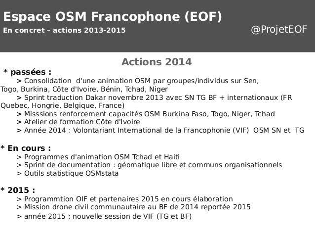 Espace OSM Francophone (EOF)  En concret – actions 2013-2015 @ProjetEOF  Actions 2014  * passées :  > Consolidation d'une ...