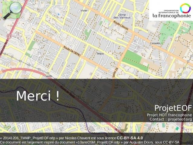 Merci !  ProjetEOF  Projet HOT francophone  Contact : projeteof.org  « 20141206_TMMP_ProjetEOF.odp » par Nicolas Chavent e...