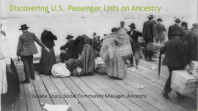 Discovering U.S. Passenger Lists on Ancestry Juliana Szucs, Social Community Manager, Ancestry