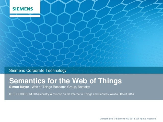 Unrestricted © Siemens AG 2014. All rights reserved Semantics for the Web of Things Simon Mayer | Web of Things Research G...