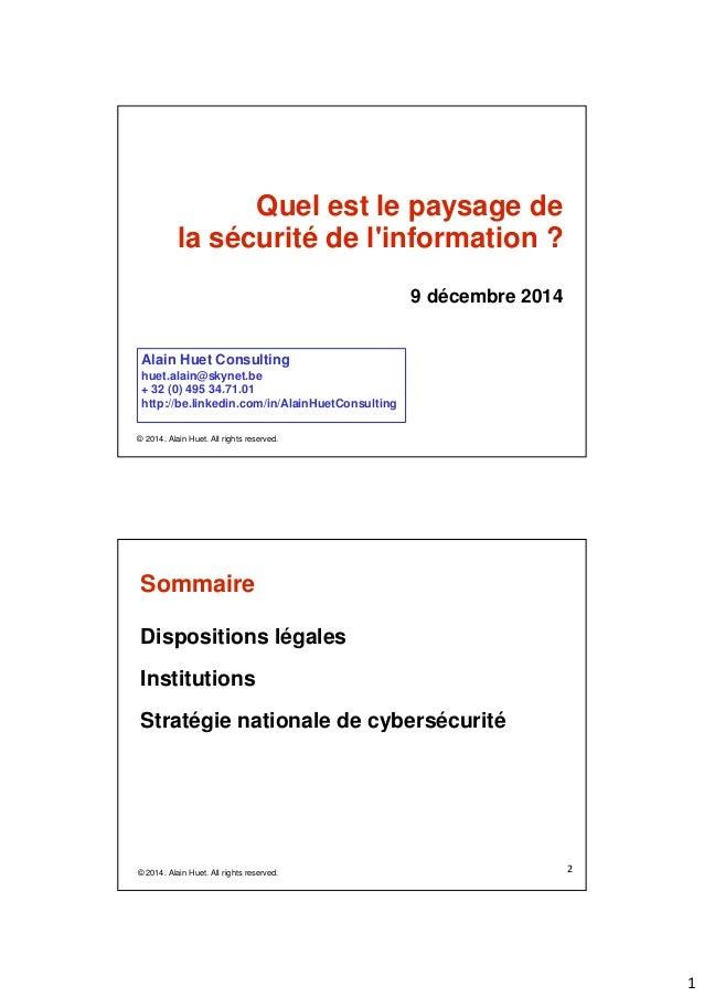 1  Quel est le paysage de  la sécurité de l'information ?  9 décembre 2014  Alain Huet Consulting  huet.alain@skynet.be  +...