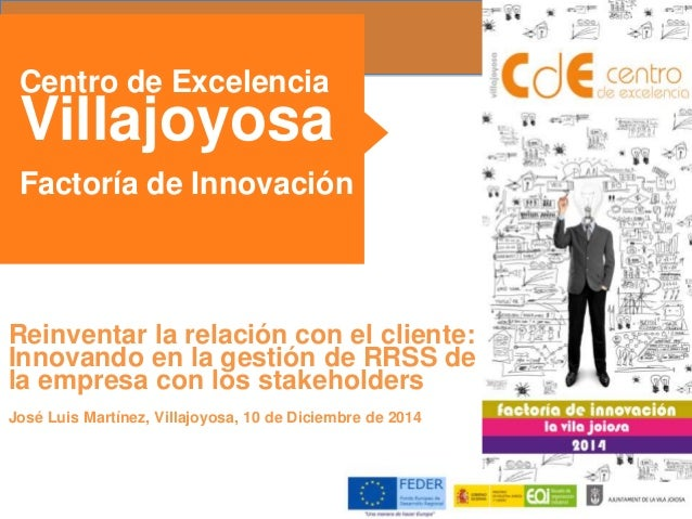 Centro de Excelencia  Villajoyosa  Factoría de Innovación  Reinventar la relación con el cliente:  Innovando en la gestión...