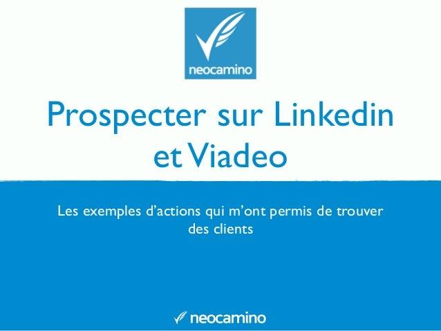 Prospecter sur Linkedin  et Viadeo  Les exemples d'actions qui m'ont permis de trouver  des clients