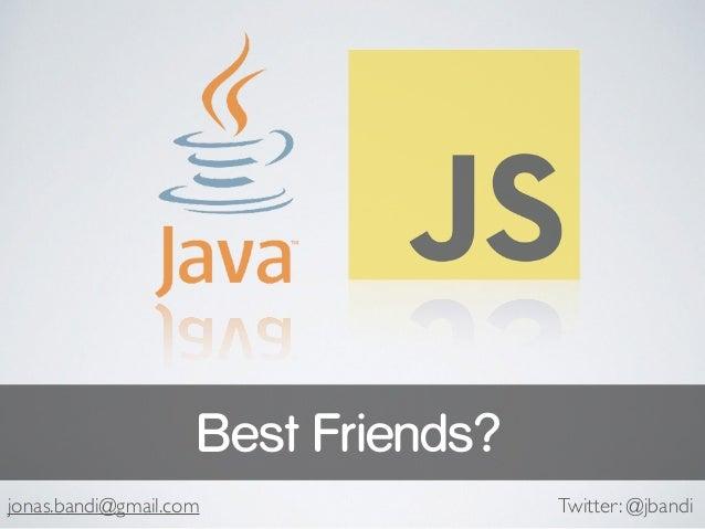 Best Friends? jonas.bandi@gmail.com Twitter: @jbandi
