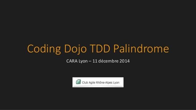 Coding Dojo TDD Palindrome CARA Lyon – 11 décembre 2014