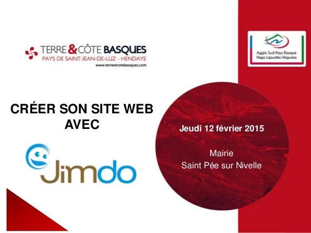 CRÉER SON SITE WEB AVEC Jeudi 12 février 2015 Mairie Saint Pée sur Nivelle