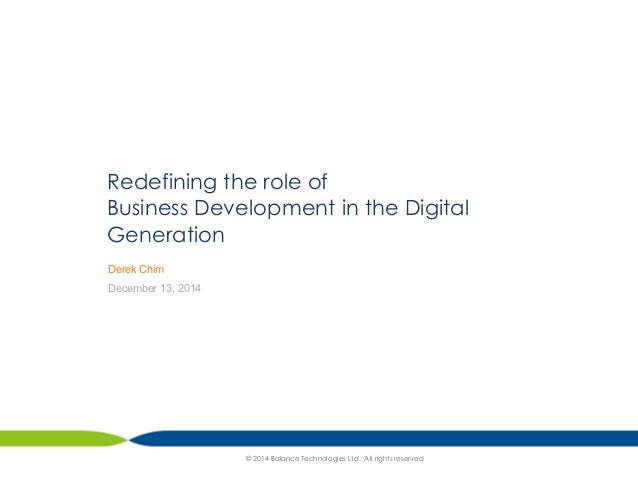 Redefining the role of  Business Development in the Digital  Generation  Derek Chim  December 13, 2014  © 2014 Balance Tec...