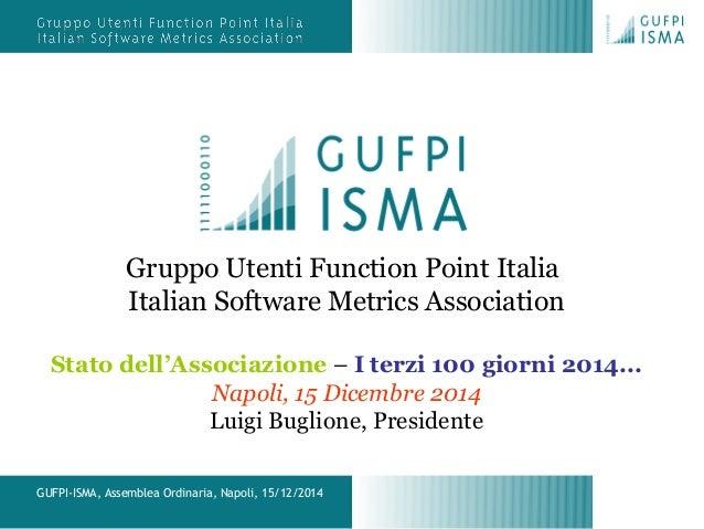 GUFPI-ISMA, Assemblea Ordinaria, Napoli, 15/12/2014 Gruppo Utenti Function Point Italia Italian Software Metrics Associati...