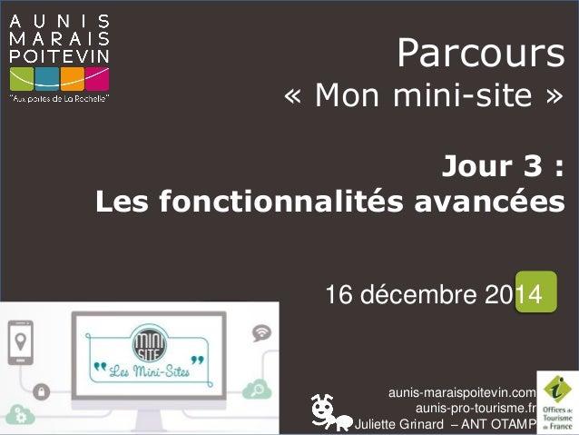 aunis-maraispoitevin.com aunis-pro-tourisme.fr Juliette Grinard – ANT OTAMP Parcours « Mon mini-site » Jour 3 : Les foncti...