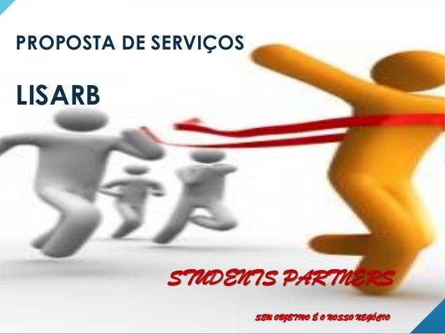 PROPOSTA DE SERVIÇOS LISARB STUDENTS PARTNERS SEU OBJETIVO É O NOSSO NEGÓCIO