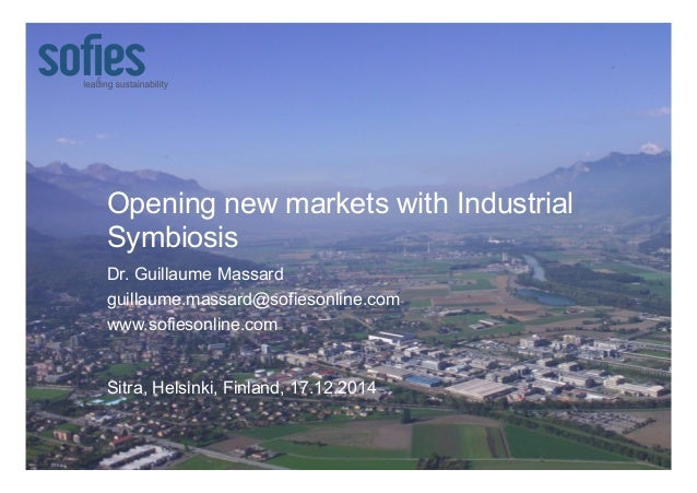 Opening new markets with Industrial  Symbiosis  Dr. Guillaume Massard  guillaume.massard@sofiesonline.com  www.sofiesonlin...
