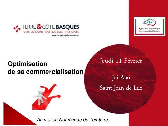 Optimisation de sa commercialisation Animation Numérique de Territoire Jeudi 11 Février Jai Alai Saint-Jean-de-Luz