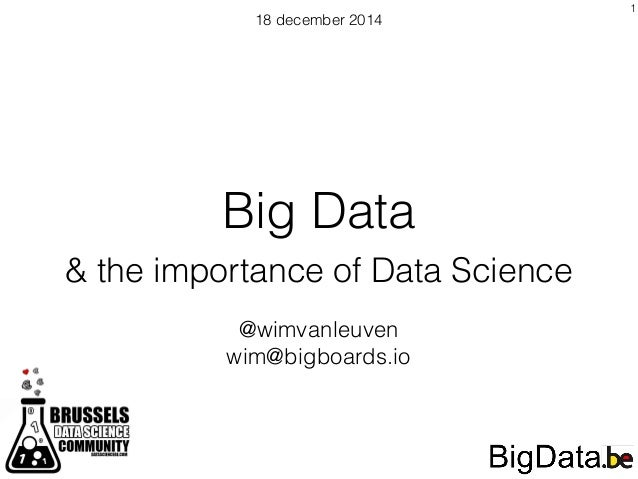 Big Data & the importance of Data Science 18 december 2014 @wimvanleuven wim@bigboards.io 1