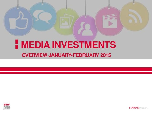 MEDIA INVESTMENTS OVERVIEW JANUARY-FEBRUARY 2015