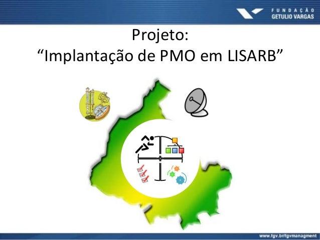 """A P DC 3 2 1 Projeto: """"Implantação de PMO em LISARB"""""""